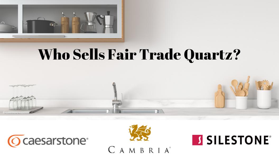 Who Sells Fair Trade Quartz? Cambria Sells Fair Trade Quartz Silestone Caesarstone